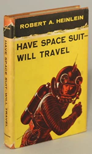 HAVE SPACE SUIT -- WILL TRAVEL: Heinlein, Robert A[nson]