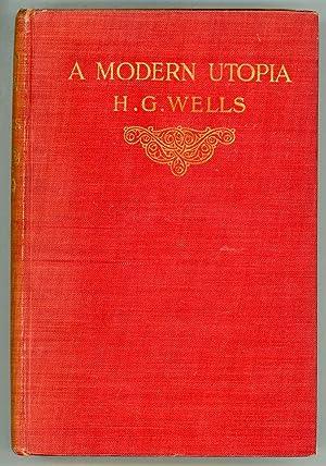 A MODERN UTOPIA: Wells, H[erbert] G[eorge]