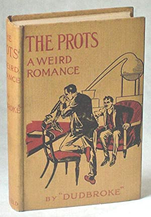THE PROTS: A WEIRD ROMANCE .: Dudbroke (unidentified pseudonym)
