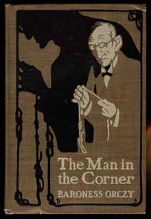 THE MAN IN THE CORNER .: Orczy, Baroness [Emma Maedalena Rosalia Maria Josefa Barbara]