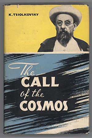 THE CALL OF THE COSMOS: Tsiolkovsky, Konstantin