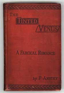 THE TINTED VENUS: A FARCICAL ROMANCE .: Anstey, F. (pseudonym of Thomas Anstey Guthrie)