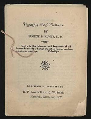 THOUGHTS AND PICTURES. By Eugene B. Kuntz. [wrapper title]: Lovecraft, Howard Phillips (editor).] ...
