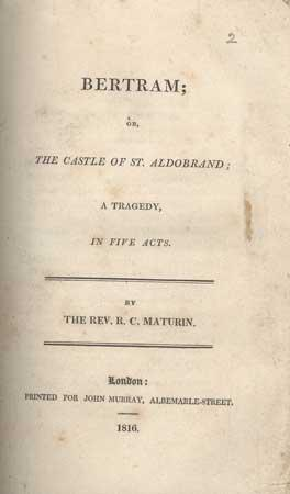 BERTRAM; OR, THE CASTLE OF ST. ALDOBRAND; A TRAGEDY, IN FIVE ACTS: Maturin, C[harles] R[obert]