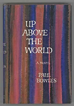 UP ABOVE THE WORLD.: Bowles, Paul