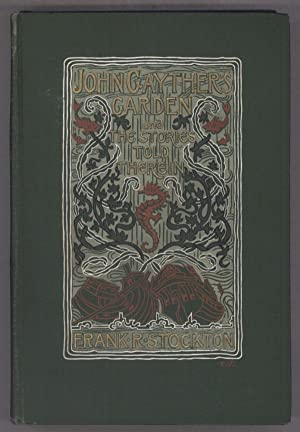 JOHN GAYTHER'S GARDEN AND THE STORIES TOLD THEREIN .: Stockton, Frank R[ichard]