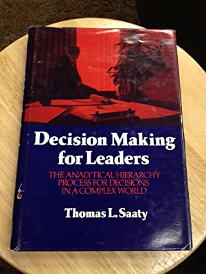Decision Making for Leaders: The Analytical Hierarchy Process for Decisions in a Complex World: ...