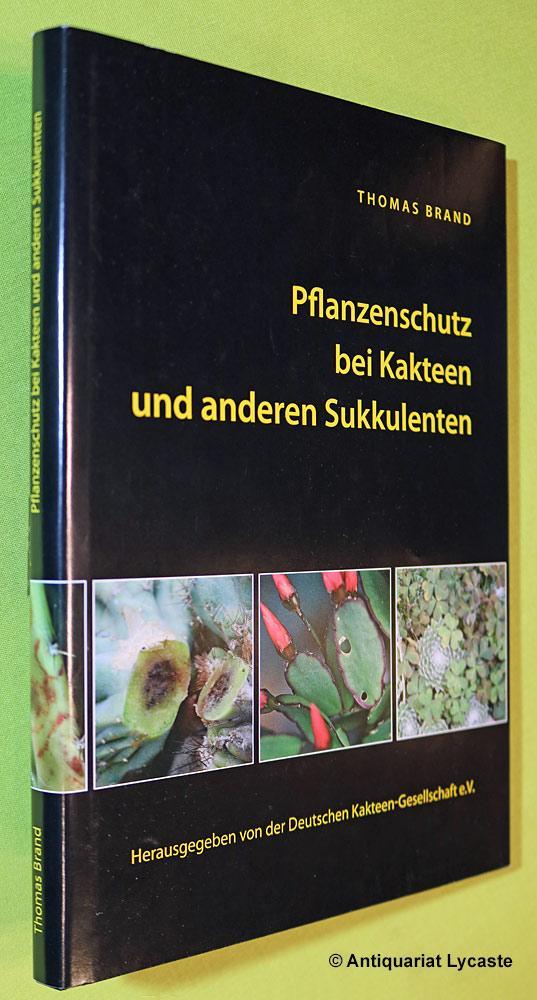 Pflanzenschutz bei Kakteen und anderen Sukkulenten. - Brand, Thomas