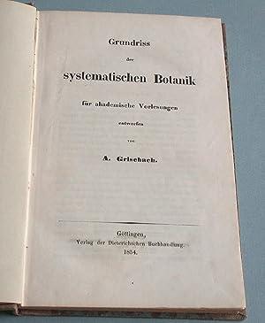 Grundriss der systematischen Botanik . für akademische Vorlesungen entworfen: Grisebach, A.: