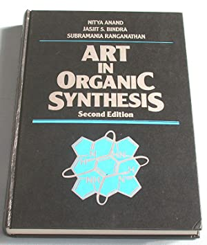 Art in Organic Synthesis. Second Edition.: Anand, Nitya, Jasjit S. Bindra and Subramania ...