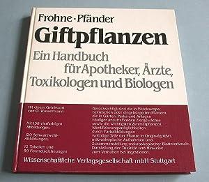 Giftpflanzen. Ein Handbuch für Apotheker, Ärzte, Toxikologen und Biologen.: Frohne, ...