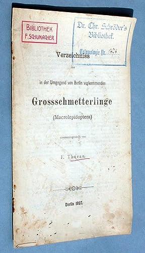 Verzeichniss der in der Umgegend von Berlin vorkommenden Grossschmetterlinge (Macrolepidoptera).: ...