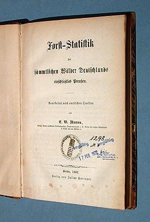Forst-Statistik der sämmtlichen Wälder Deutschlands einschließlich Preußen.: ...
