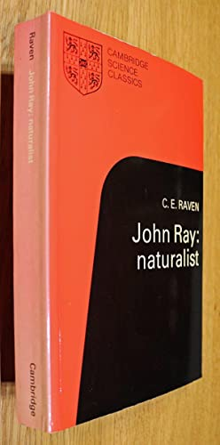 John Ray: Naturalist - His Life and: Raven, Charles E.: