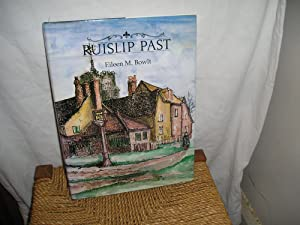 Ruislip Past. A Visual History of Ruislip: Bowlt. Eileen M.