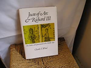 Joan of Arc & Richard 111. Sex, Saints, and Government in the Middle Ages: Wood. Charles T.: