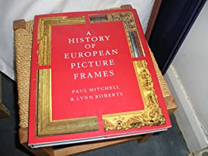 A History Of European Picture Frames.: Mitchell. Paul. Roberts.