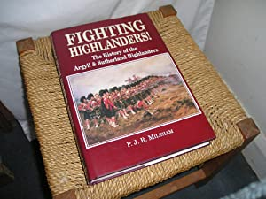 Fighting Highlanders! The History of the Argyll: Mileham. P.J.R.: