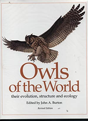 Owls Of The World. their evolution, structure and ecology: Burton. John. A. ed.: