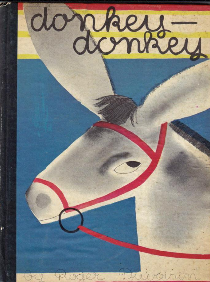 Donkey, Donkey: The Troubles of a Silly Donkey Duvoisin, Roger Very Good Hardcover First printing of the TRUE FIRST EDITION which was simultaneously issued in wraps. Typeset entirely in script. Color pictorial paste-down end papers.