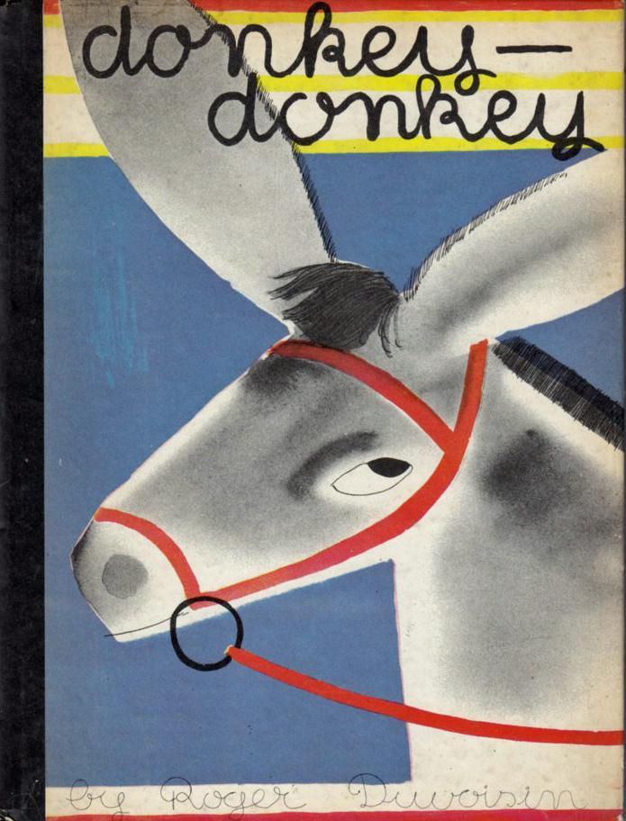 Donkey-Donkey : the Troubles of a Silly Little Donkey Duvoisin, Roger Very Good Hardcover First Printing of the Second Edition of Duvoisin's classic bound in pictorial boards. Typeset text, but retains the  handwritten  text of the 1933 Fir
