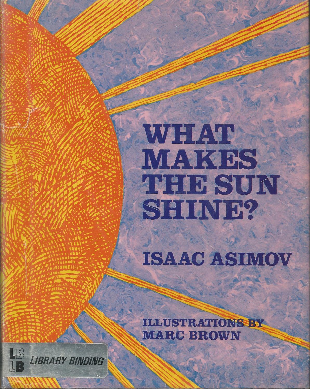 What Makes the Sun Shine? Asimov, Isaac