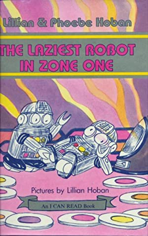 The Laziest Robot in Zone One (An: Hoban, Lillian; Hoban,