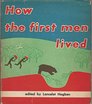 How the First Men Lived: Hogben, Lancelot (Editor)