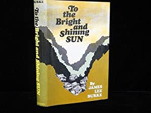 To the Bright and Shining Sun: Burke, James Lee