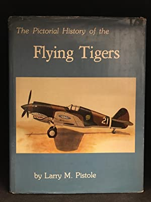 The Pictorial History of the Flying Tigers: Pistole, Larry M.