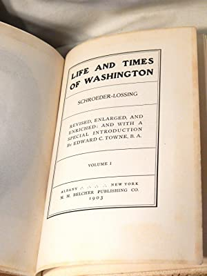 The Life And Times Of Washington, 4 volume set: Schroeder-Lossing and Edward C. Towne ('revised, ...
