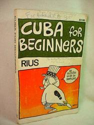 Cuba For Beginners: An Illustrated Guide for Americans (and Their Government) to Socialist Cuba: ...