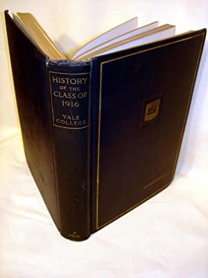 History of the Class of Nineteen Hundred and Sixteen (1916) Yale College Vol I: Robert S. Oliver (...