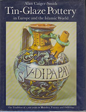 Tin-Glaze Pottery in Europe and the Islamic World: Caiger-Smith, Alan
