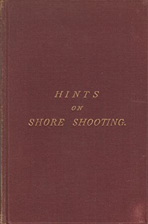 Hints on Shore Shooting; with a Chapter on Skinning and Preserving Birds: Harting James Edmund