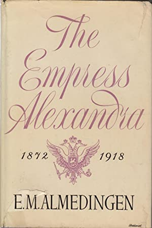 The Empress Alexandra 1872 - 1918: Almedingen E.M.