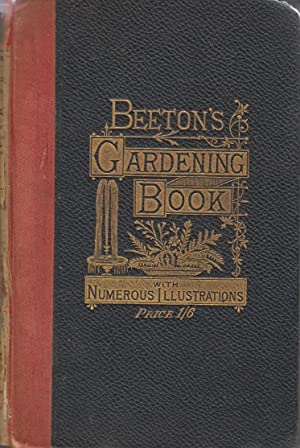 Beeton's Gardening Book - A Popular Exposition of The Art and Science of Gardening and ...