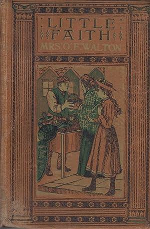 Little Faith or, The Child Of The: Walton,Mrs O.F.