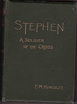 Stephen a Soldier of The Cross: Kingsley Florence Morse