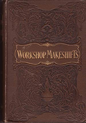 Workshop Makeshifts - a Collection of Practical Hints and Suggestions for the Use of Amateur ...