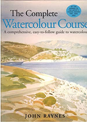 The Complete Watercolor Course : A Comprehensive, Easy-To-Follow Guide to Watercolor: Raynes, John