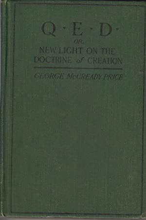 Q.E.D. or New Light on the Doctrine of Creation: Price, George McCready