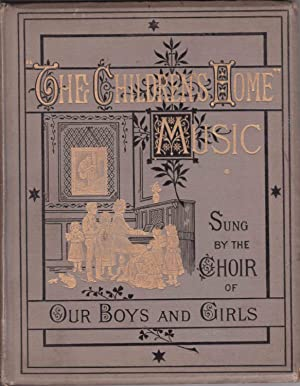 The Children's Home Music for Choral Societies, Singing Classes, Schools and the Home Circle -...