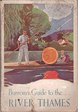 Burrow's Guide to the River Thames - with 24 Illustrations, 11 Spexcially Drawn Sectional Maps...