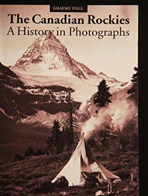 The Canadian Rockies: A History in Photographs (An Altitude Superguide): Pole, Graeme