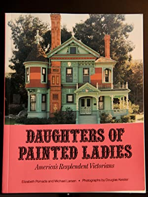 Daughters of Painted Ladies: America's Resplendent Victorians: Elizabeth Pomada; Michael ...