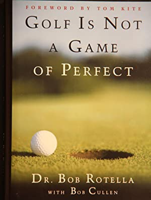 Golf is Not a Game of Perfect: ROTELLA, BOB
