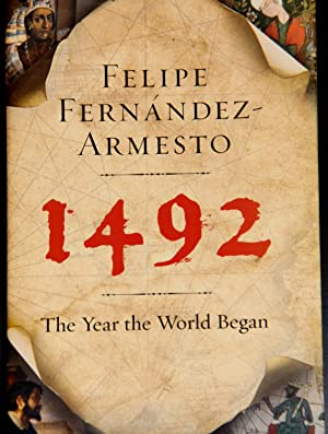 1492: The Year the World Began: Fernandez-Armesto, Felipe