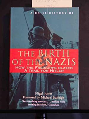 A Brief History of the Birth of the Nazis: How the Freikorps Blazed a Trail for Hitler: Nigel H. ...