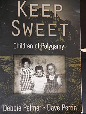 Keep Sweet: Children of Polygamy: Palmer, Debbie; Perrin,